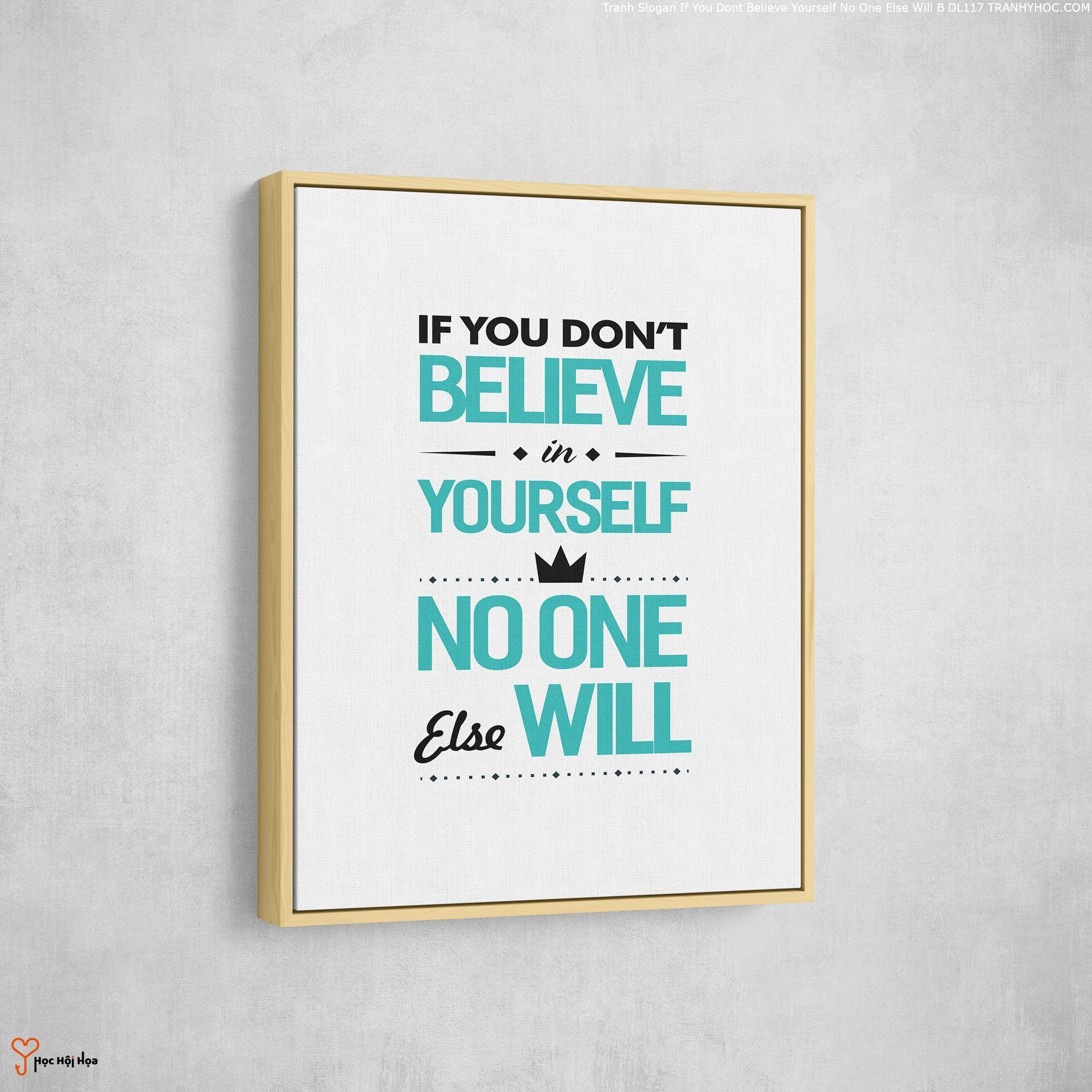 Tranh Slogan If You Dont Believe Yourself No One Else Will B DL117