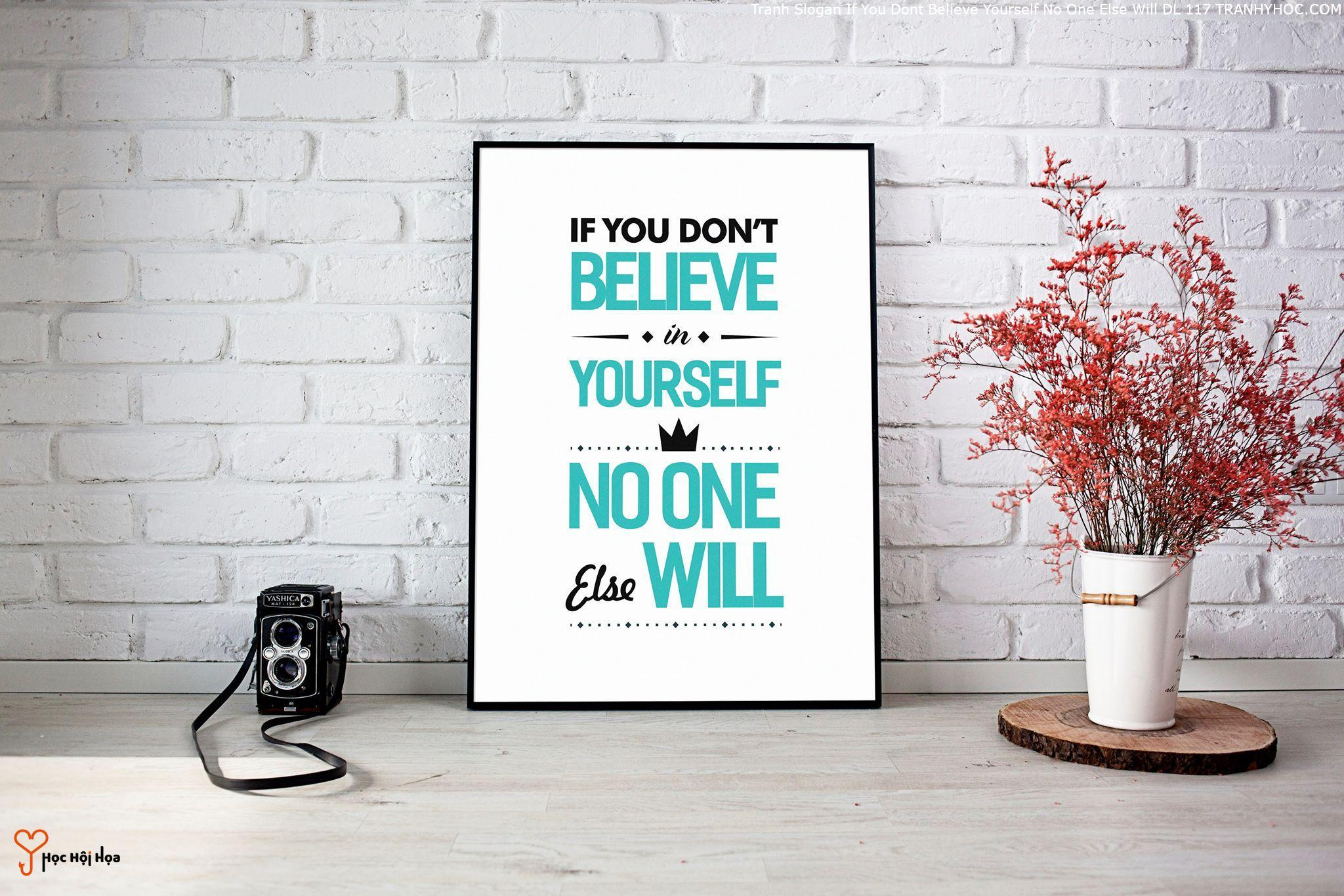 Tranh Slogan If You Dont Believe Yourself No One Else Will DL 117