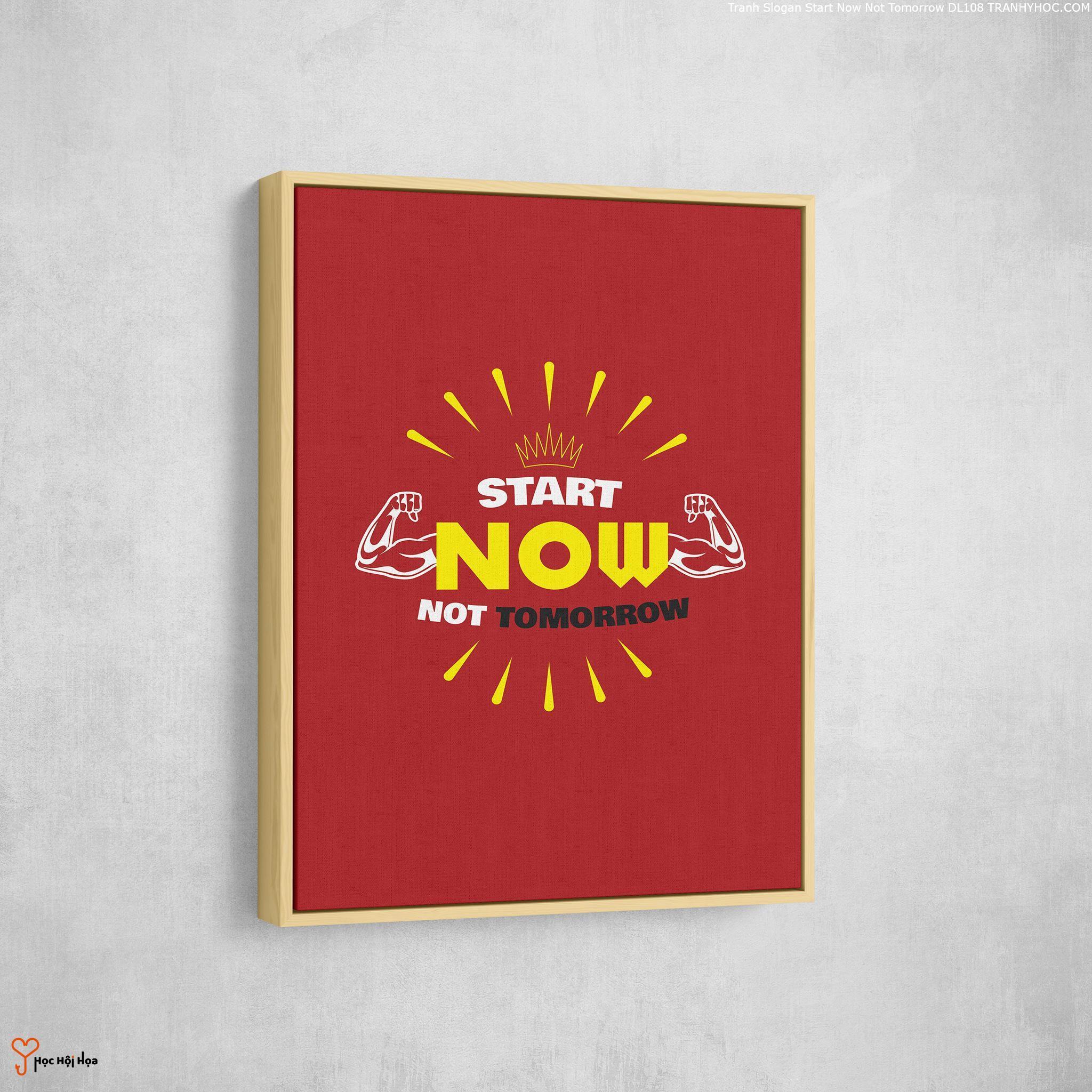 Tranh Slogan Start Now Not Tomorrow DL108